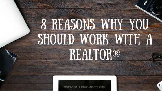 8 Reasons Why You Should Work With a REALTOR®