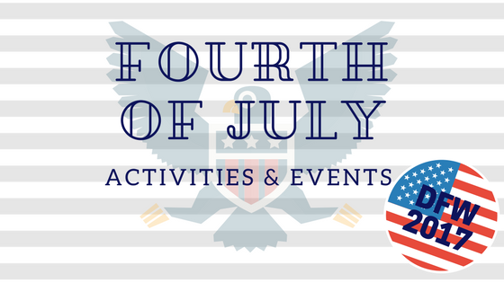 Fourth of July Fun 2017 – Activities in DFW